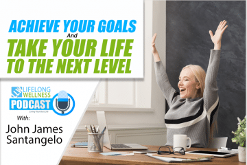 John James Santangelo – Achieve Your Goals and Take Your Life to the Next Level