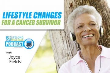 Joyce Fields – Lifestyle Changes for a Cancer Survivor